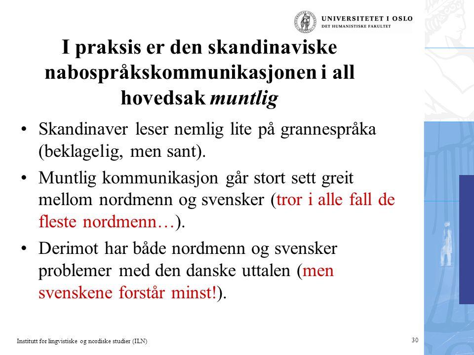 Institutt for lingvistiske og nordiske studier (ILN) I praksis er den skandinaviske nabospråkskommunikasjonen i all hovedsak muntlig •Skandinaver leser nemlig lite på grannespråka (beklagelig, men sant).