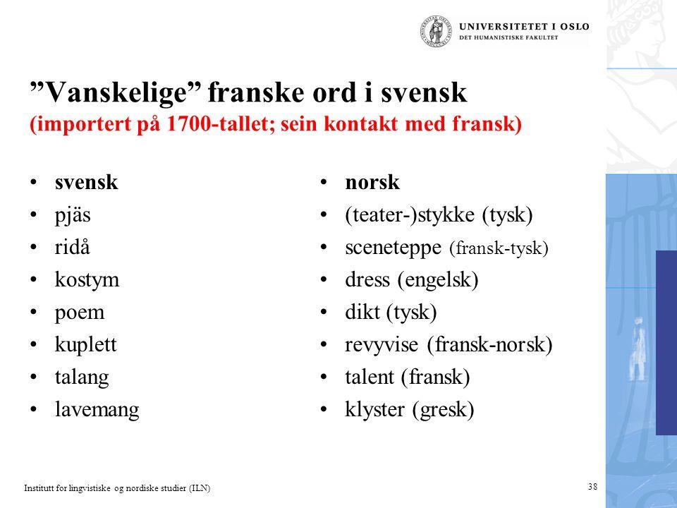 """Institutt for lingvistiske og nordiske studier (ILN) """"Vanskelige"""" franske ord i svensk (importert på 1700-tallet; sein kontakt med fransk) •svensk •pj"""