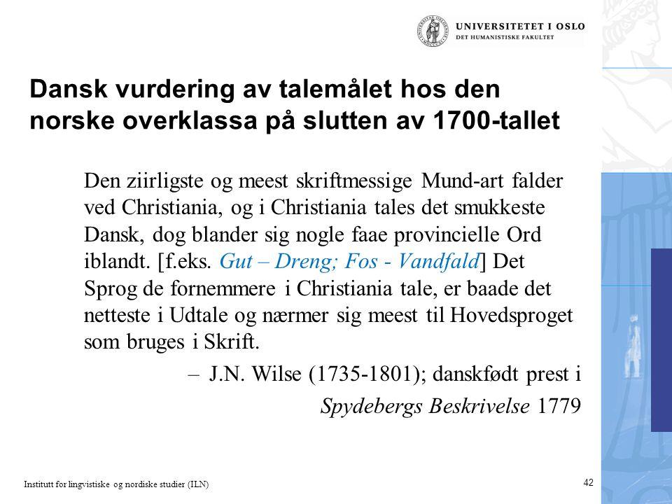 Institutt for lingvistiske og nordiske studier (ILN) 42 Dansk vurdering av talemålet hos den norske overklassa på slutten av 1700-tallet Den ziirligst