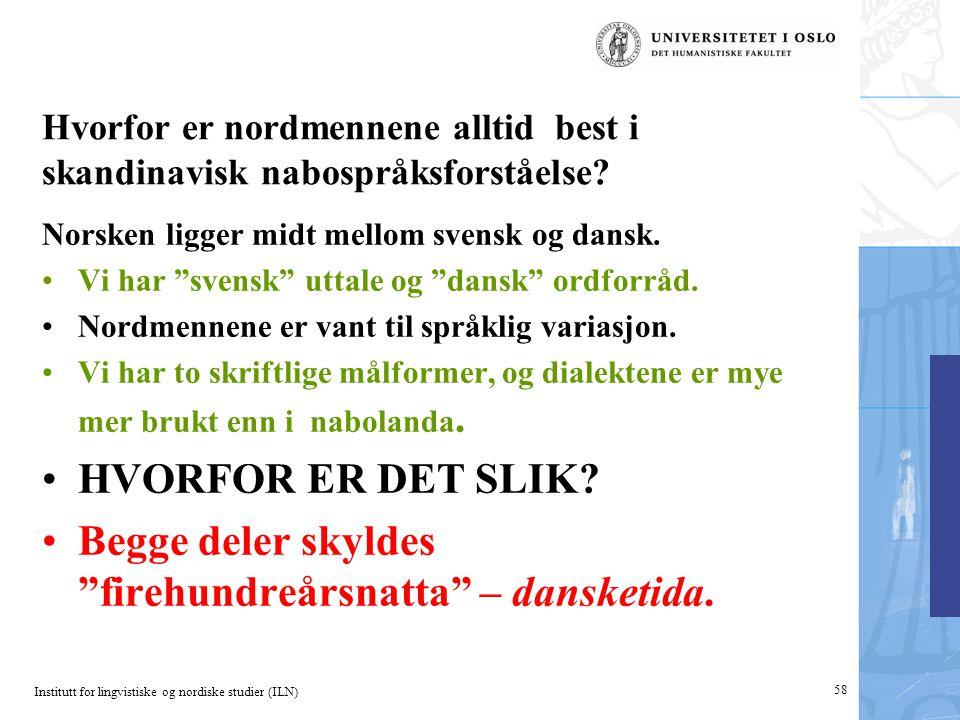 Institutt for lingvistiske og nordiske studier (ILN) 58 Hvorfor er nordmennene alltid best i skandinavisk nabospråksforståelse? Norsken ligger midt me