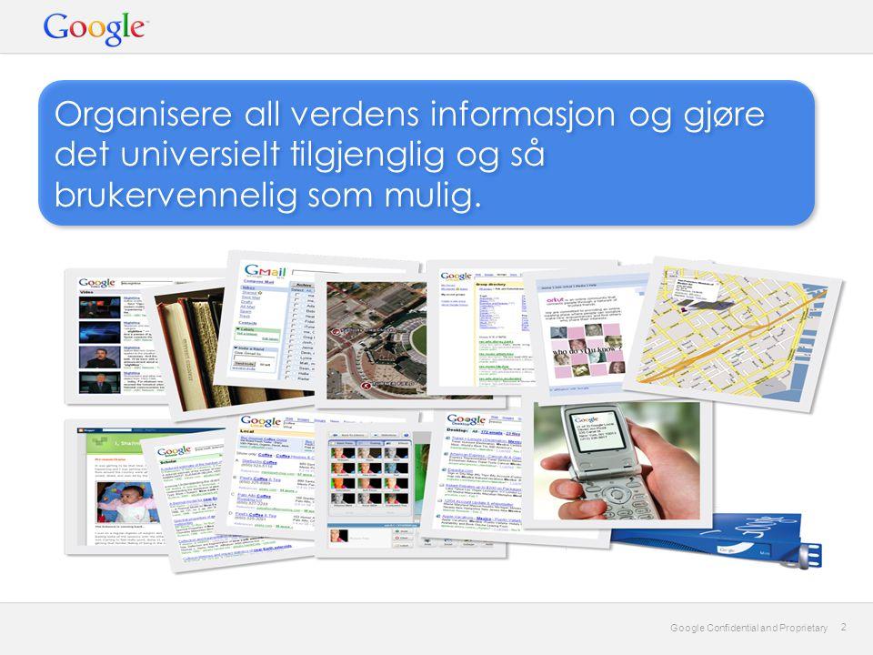 Google Confidential and Proprietary 2 2 Organisere all verdens informasjon og gjøre det universielt tilgjenglig og så brukervennelig som mulig.