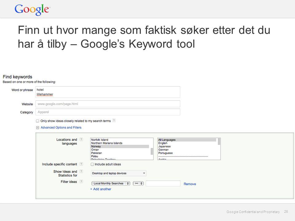 Google Confidential and Proprietary 26 Google Confidential and Proprietary 26 Finn ut hvor mange som faktisk søker etter det du har å tilby – Google's