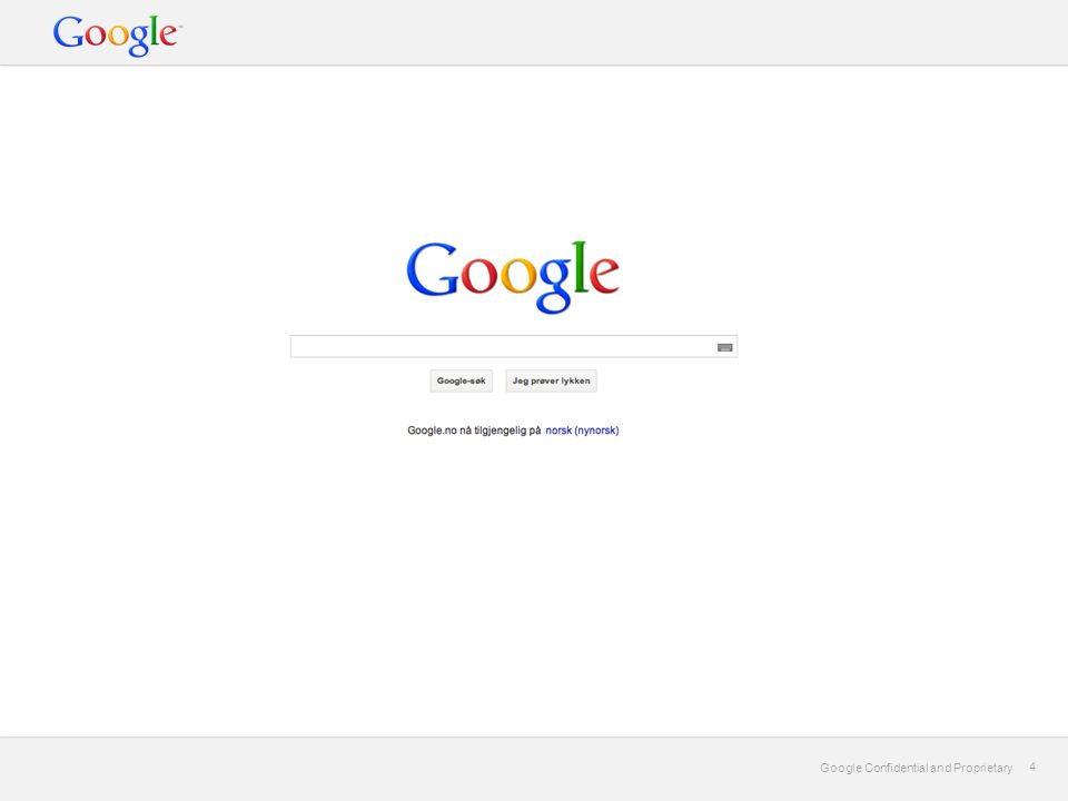 Google Confidential and Proprietary 4 4