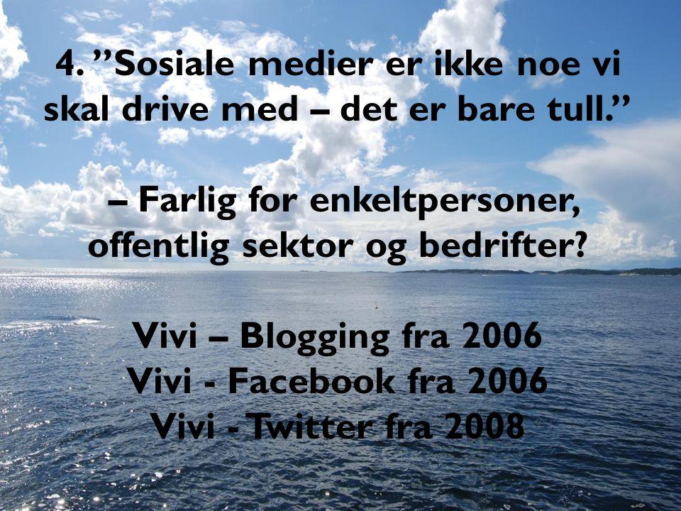 """4. """"Sosiale medier er ikke noe vi skal drive med – det er bare tull."""" – Farlig for enkeltpersoner, offentlig sektor og bedrifter? Vivi – Blogging fra"""