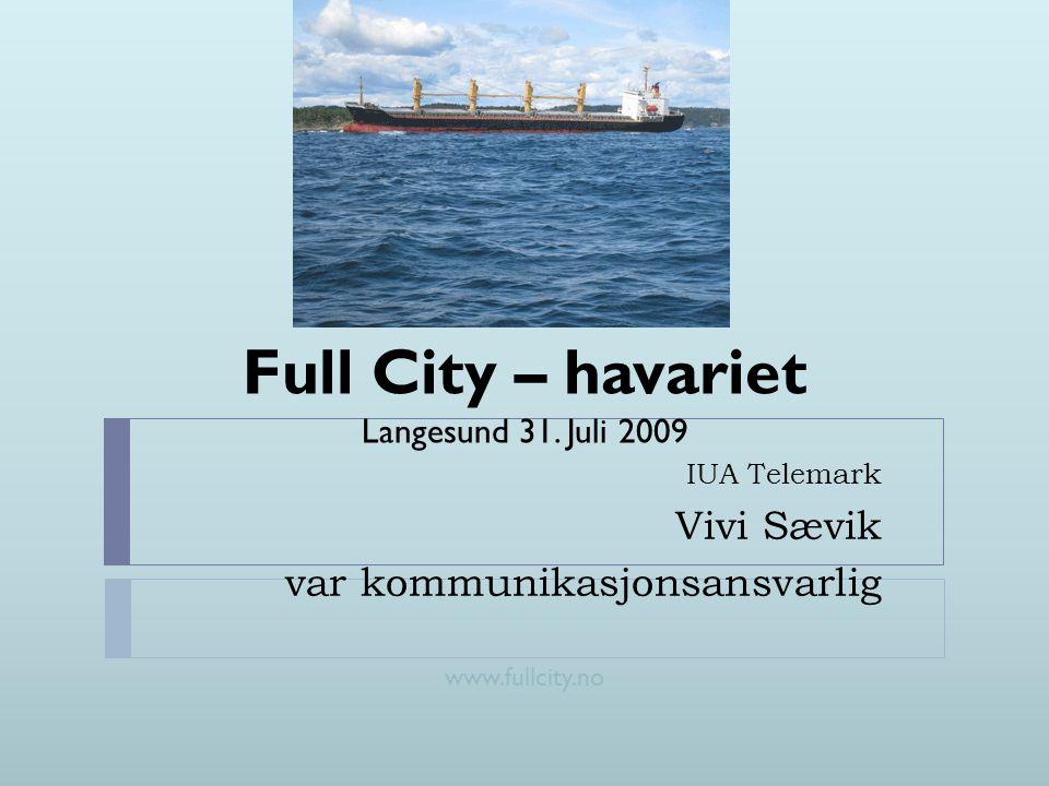 Full City – havariet Langesund 31. Juli 2009 www.fullcity.no IUA Telemark Vivi Sævik var kommunikasjonsansvarlig