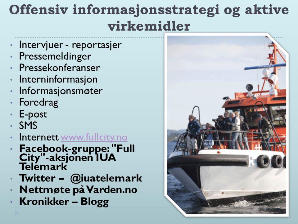 Offensiv informasjonsstrategi og aktive virkemidler • Intervjuer - reportasjer • Pressemeldinger • Pressekonferanser • Interninformasjon • Informasjon