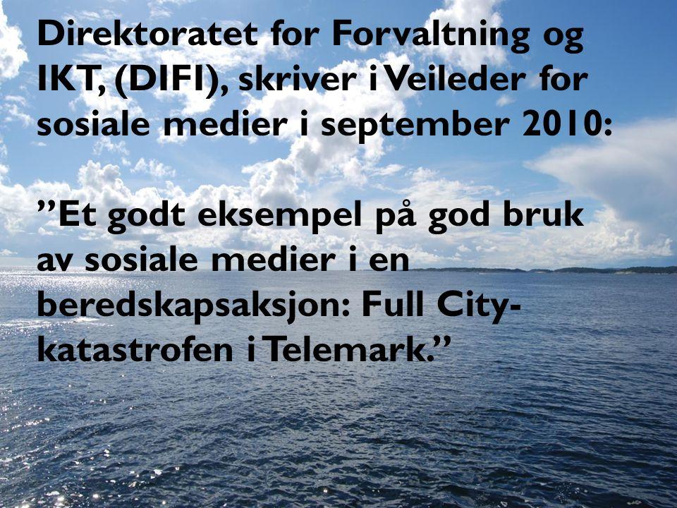 Direktoratet for Forvaltning og IKT, (DIFI), skriver i Veileder for sosiale medier i september 2010: Et godt eksempel på god bruk av sosiale medier i en beredskapsaksjon: Full City- katastrofen i Telemark.