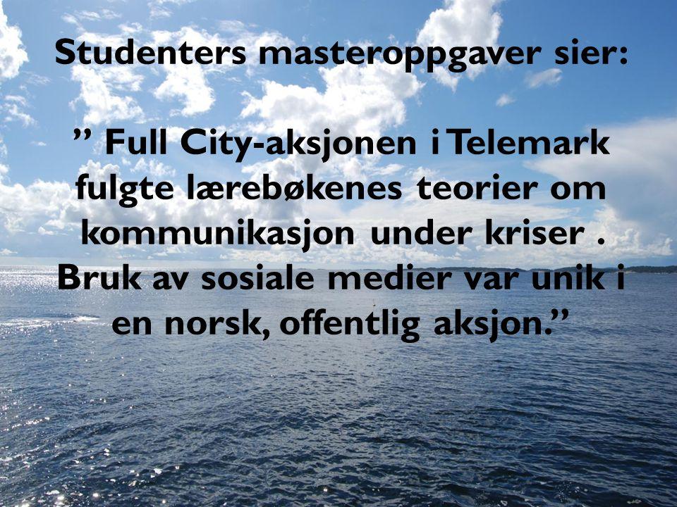 """Studenters masteroppgaver sier: """" Full City-aksjonen i Telemark fulgte lærebøkenes teorier om kommunikasjon under kriser. Bruk av sosiale medier var u"""