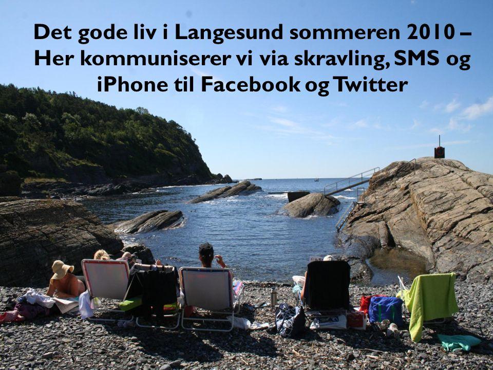 Det gode liv i Langesund sommeren 2010 – Her kommuniserer vi via skravling, SMS og iPhone til Facebook og Twitter