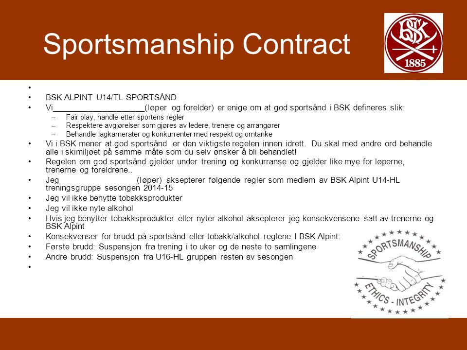 Sportsmanship Contract • •BSK ALPINT U14/TL SPORTSÅND •Vi____________________(løper og forelder) er enige om at god sportsånd i BSK defineres slik: –Fair play, handle etter sportens regler –Respektere avgjørelser som gjøres av ledere, trenere og arrangører –Behandle lagkamerater og konkurrenter med respekt og omtanke •Vi i BSK mener at god sportsånd er den viktigste regelen innen idrett.