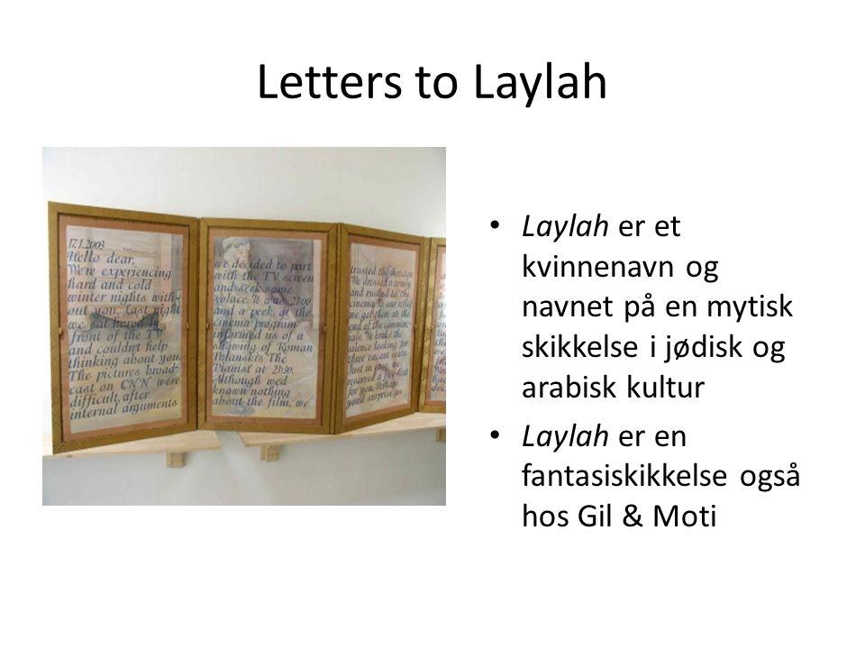 Letters to Laylah • Laylah er et kvinnenavn og navnet på en mytisk skikkelse i jødisk og arabisk kultur • Laylah er en fantasiskikkelse også hos Gil & Moti