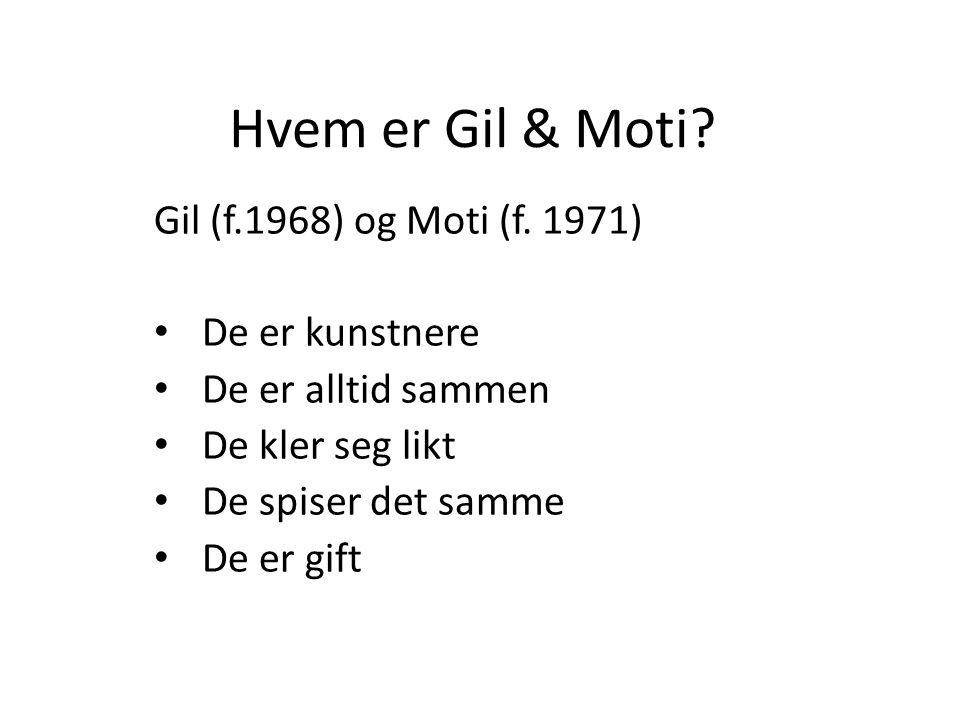 Hvem er Gil & Moti. Gil (f.1968) og Moti (f.