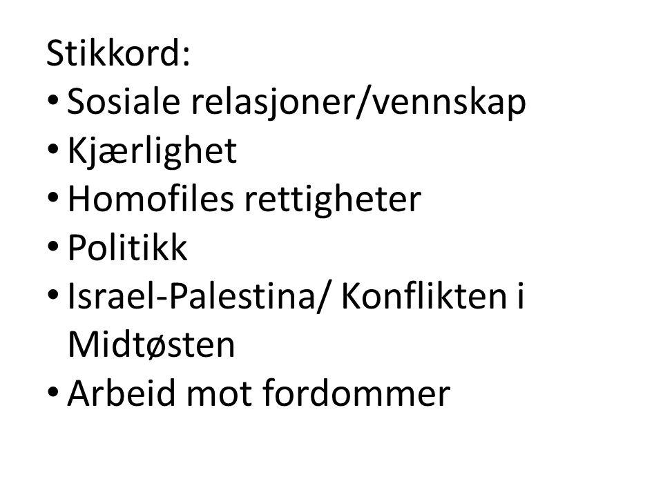 Stikkord: • Sosiale relasjoner/vennskap • Kjærlighet • Homofiles rettigheter • Politikk • Israel-Palestina/ Konflikten i Midtøsten • Arbeid mot fordommer