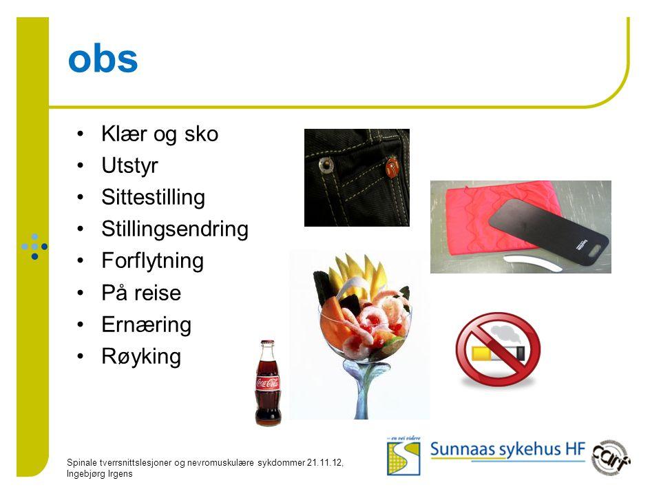obs •Klær og sko •Utstyr •Sittestilling •Stillingsendring •Forflytning •På reise •Ernæring •Røyking Spinale tverrsnittslesjoner og nevromuskulære sykd