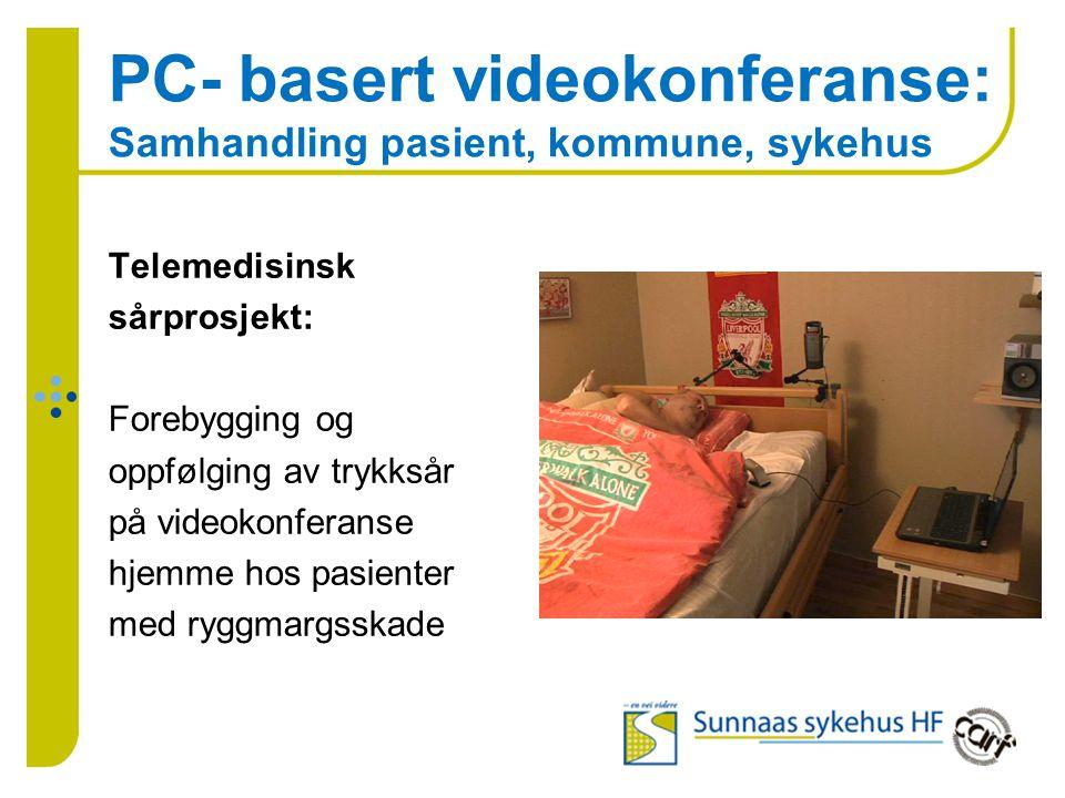 PC- basert videokonferanse: Samhandling pasient, kommune, sykehus Telemedisinsk sårprosjekt: Forebygging og oppfølging av trykksår på videokonferanse