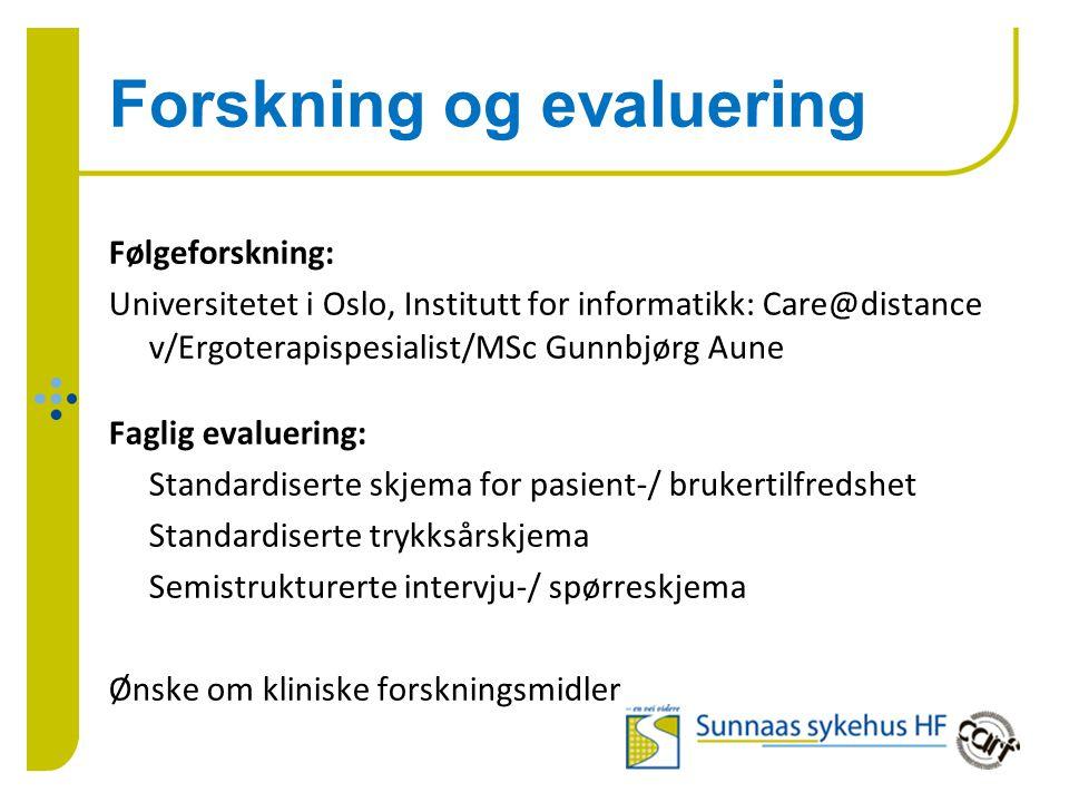 Forskning og evaluering Følgeforskning: Universitetet i Oslo, Institutt for informatikk: Care@distance v/Ergoterapispesialist/MSc Gunnbjørg Aune Fagli