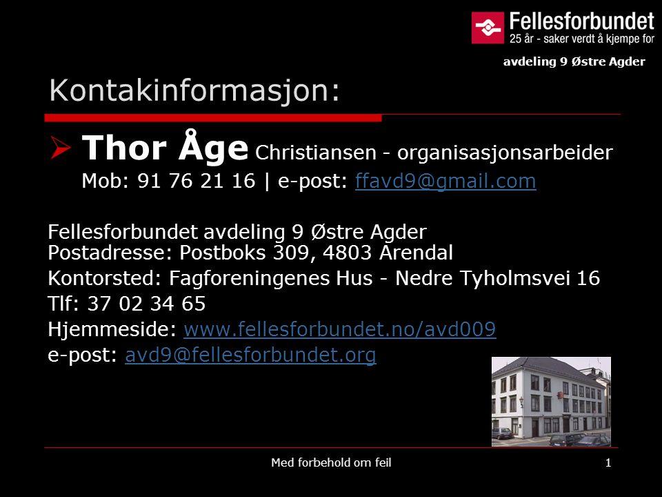 Kontakinformasjon:  Thor Åge Christiansen - organisasjonsarbeider Mob: 91 76 21 16 | e-post: ffavd9@gmail.comffavd9@gmail.com Fellesforbundet avdelin
