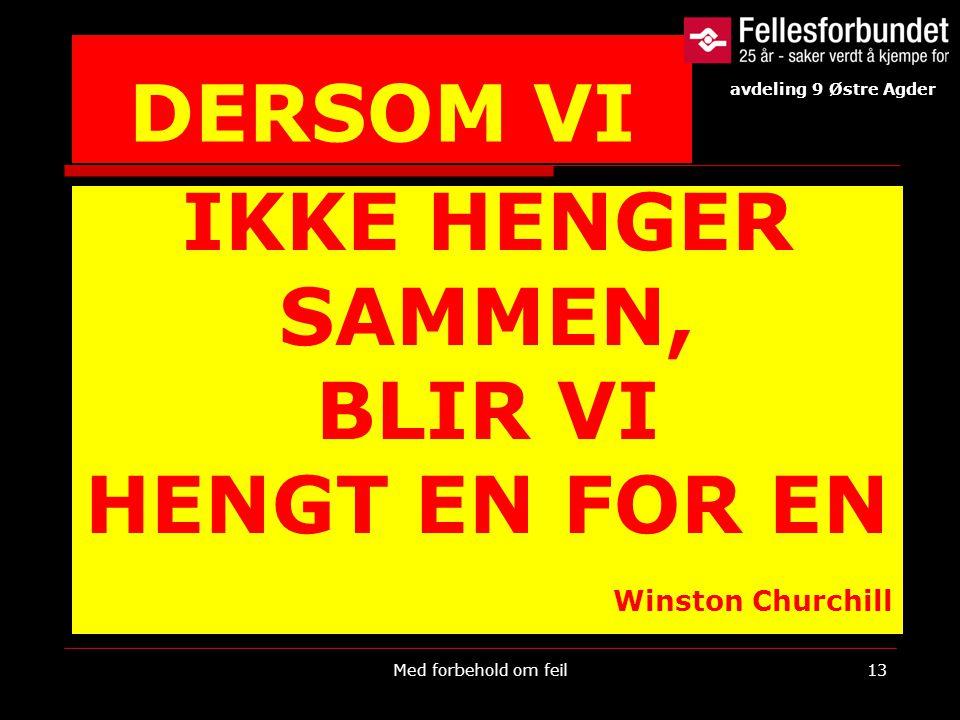 DERSOM VI IKKE HENGER SAMMEN, BLIR VI HENGT EN FOR EN Winston Churchill Med forbehold om feil13 avdeling 9 Østre Agder