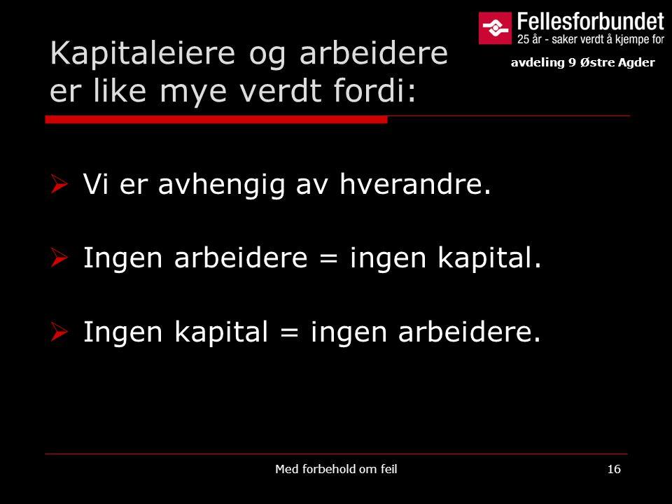 Kapitaleiere og arbeidere er like mye verdt fordi:  Vi er avhengig av hverandre.  Ingen arbeidere = ingen kapital.  Ingen kapital = ingen arbeidere