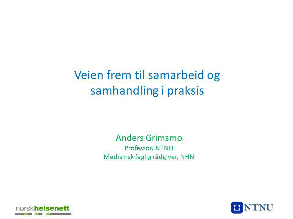 Veien frem til samarbeid og samhandling i praksis Anders Grimsmo Professor, NTNU Medisinsk faglig rådgiver, NHN NTNU