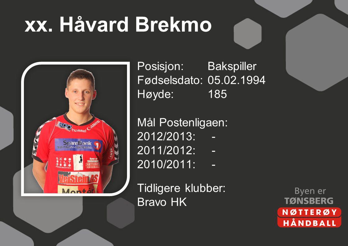 xx. Håvard Brekmo Posisjon:Bakspiller Fødselsdato:05.02.1994 Høyde:185 Mål Postenligaen: 2012/2013:- 2011/2012:- 2010/2011:- Tidligere klubber: Bravo