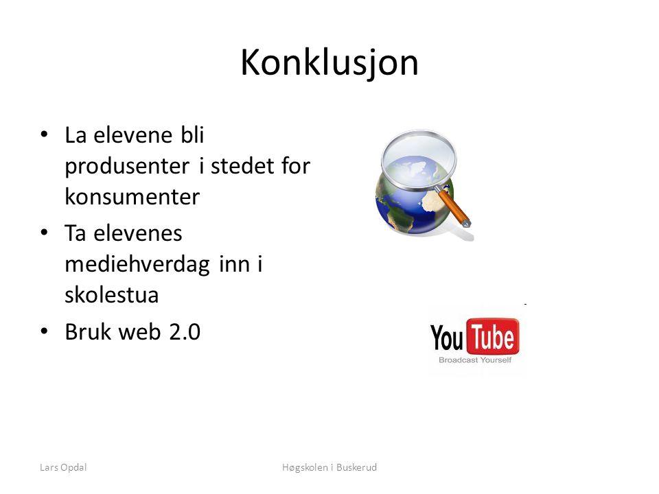 Lars OpdalHøgskolen i Buskerud Konklusjon • La elevene bli produsenter i stedet for konsumenter • Ta elevenes mediehverdag inn i skolestua • Bruk web