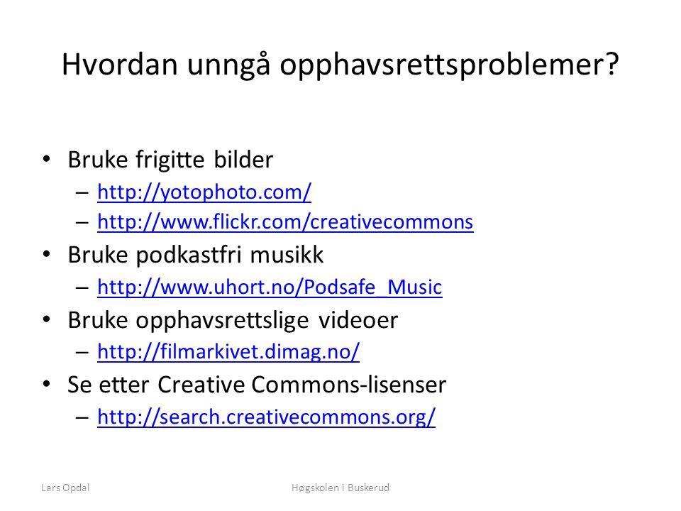 Lars OpdalHøgskolen i Buskerud Hvordan unngå opphavsrettsproblemer? • Bruke frigitte bilder – http://yotophoto.com/ http://yotophoto.com/ – http://www