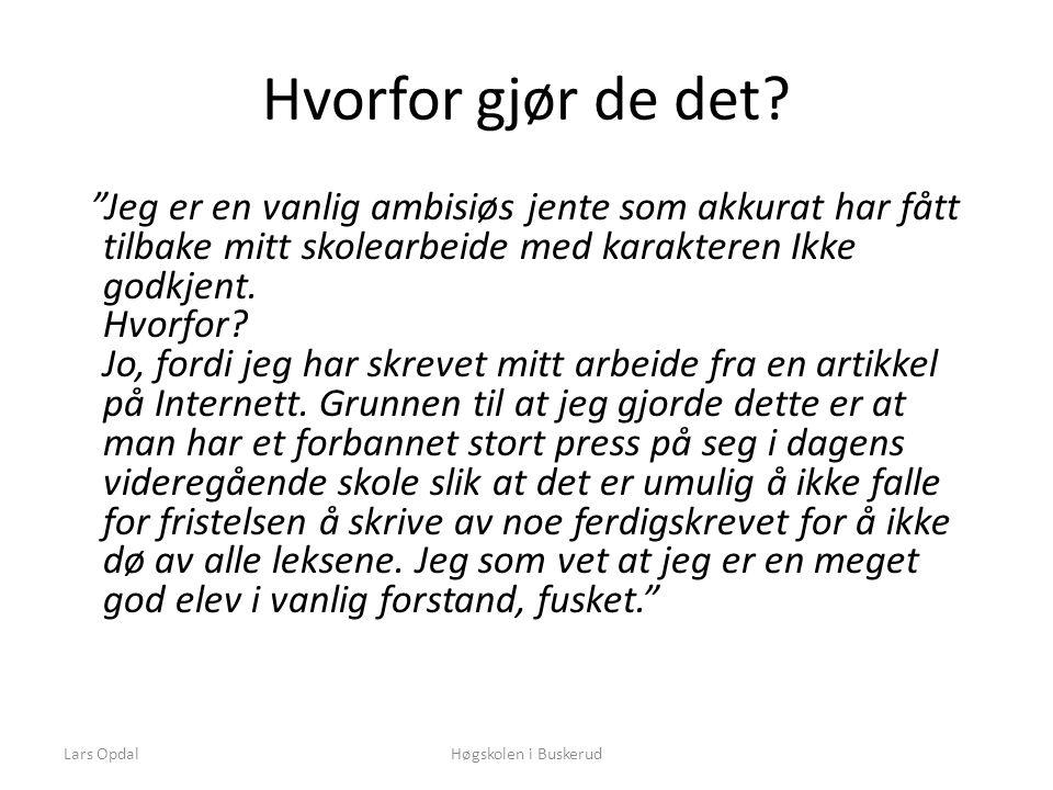 """Lars OpdalHøgskolen i Buskerud Hvorfor gjør de det? """"Jeg er en vanlig ambisiøs jente som akkurat har fått tilbake mitt skolearbeide med karakteren Ikk"""