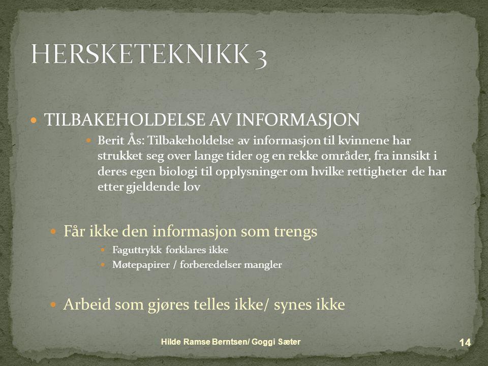  TILBAKEHOLDELSE AV INFORMASJON  Berit Ås: Tilbakeholdelse av informasjon til kvinnene har strukket seg over lange tider og en rekke områder, fra in