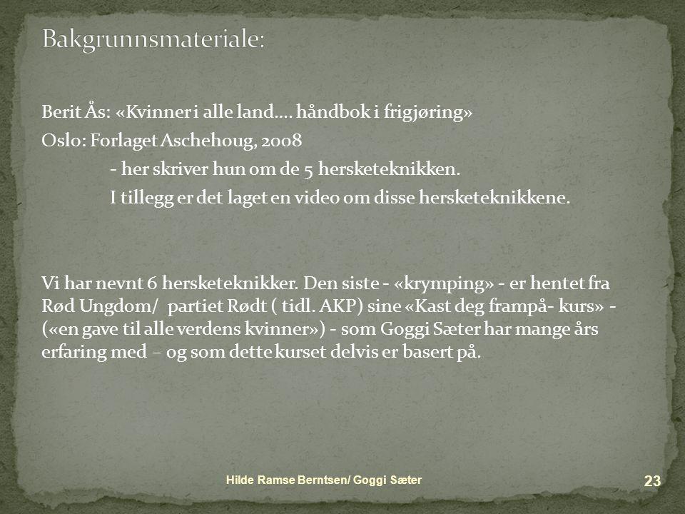 Berit Ås: «Kvinner i alle land…. håndbok i frigjøring» Oslo: Forlaget Aschehoug, 2008 - her skriver hun om de 5 hersketeknikken. I tillegg er det lage