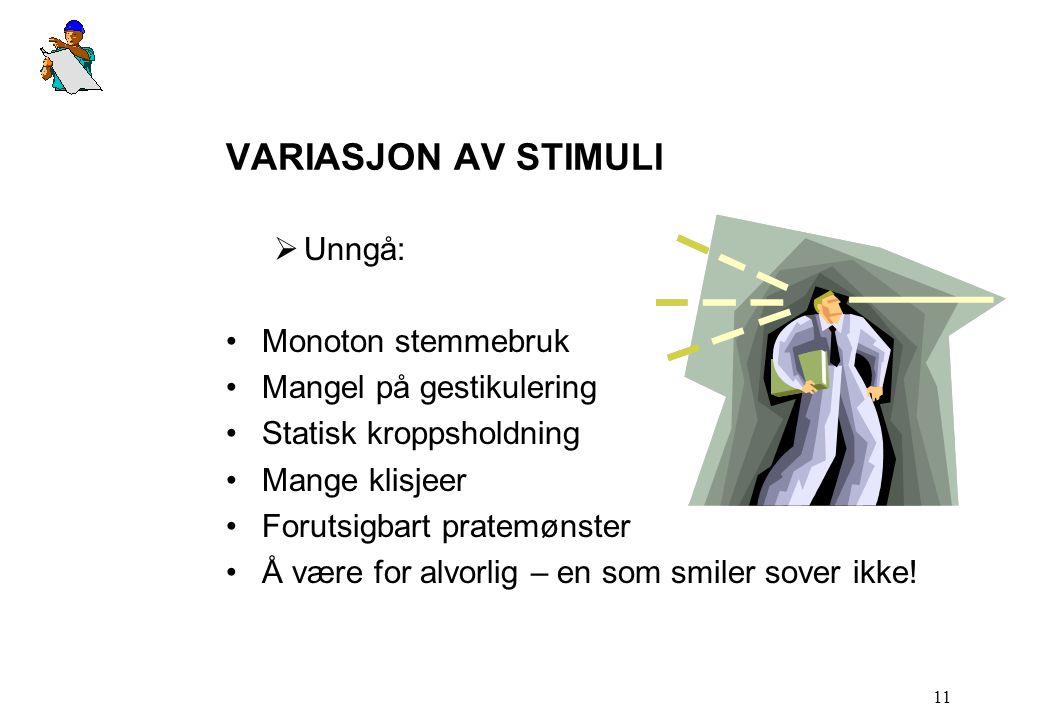 11 VARIASJON AV STIMULI  Unngå: •Monoton stemmebruk •Mangel på gestikulering •Statisk kroppsholdning •Mange klisjeer •Forutsigbart pratemønster •Å væ