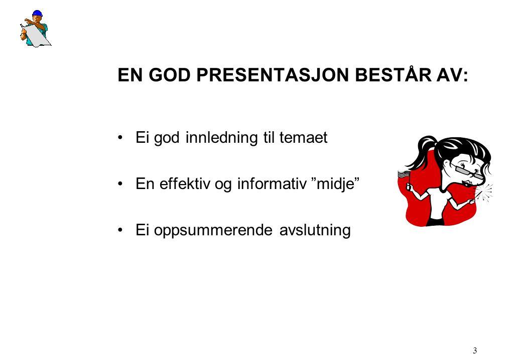 """3 EN GOD PRESENTASJON BESTÅR AV: •Ei god innledning til temaet •En effektiv og informativ """"midje"""" •Ei oppsummerende avslutning"""