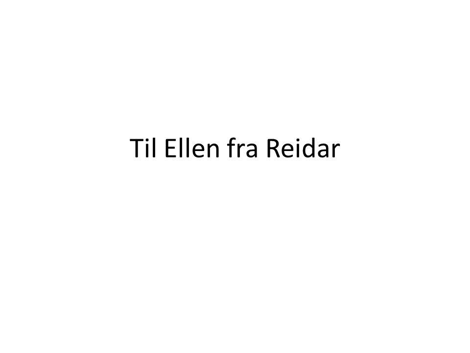 Til Ellen fra Reidar