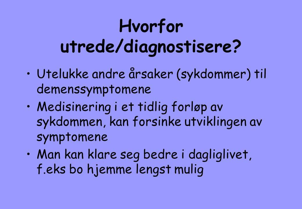 Hvorfor utrede/diagnostisere? •Utelukke andre årsaker (sykdommer) til demenssymptomene •Medisinering i et tidlig forløp av sykdommen, kan forsinke utv