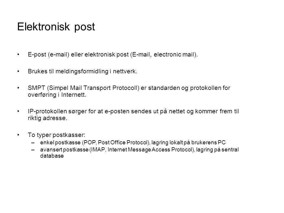 Elektronisk post •E-post (e-mail) eller elektronisk post (E-mail, electronic mail). •Brukes til meldingsformidling i nettverk. •SMPT (Simpel Mail Tran