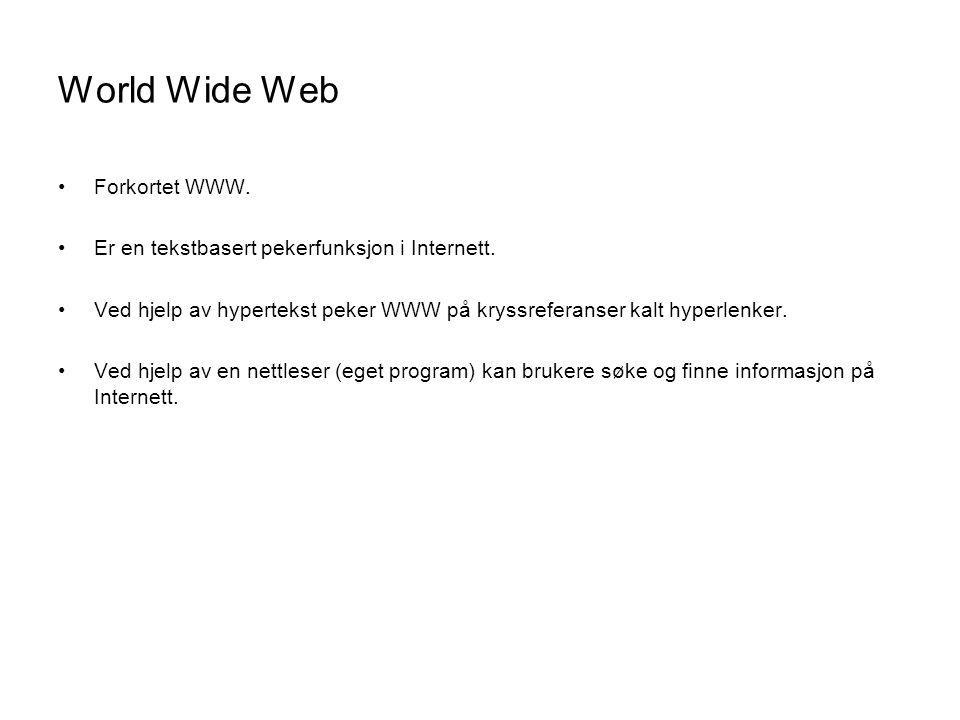 World Wide Web •Forkortet WWW. •Er en tekstbasert pekerfunksjon i Internett. •Ved hjelp av hypertekst peker WWW på kryssreferanser kalt hyperlenker. •