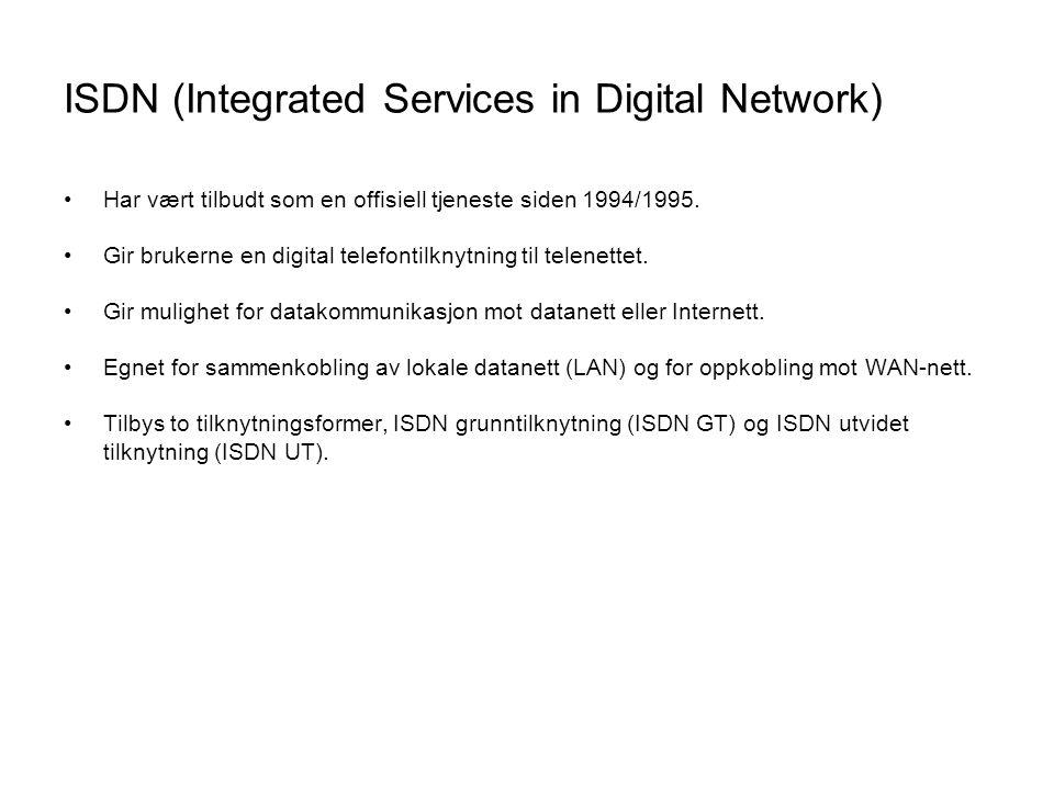 ISDN (Integrated Services in Digital Network) •Har vært tilbudt som en offisiell tjeneste siden 1994/1995. •Gir brukerne en digital telefontilknytning