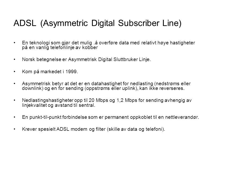 ADSL (Asymmetric Digital Subscriber Line) •En teknologi som gjør det mulig.å overføre data med relativt høye hastigheter på en vanlig telefonlinje av