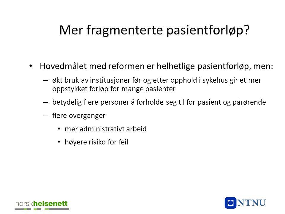 Mer fragmenterte pasientforløp? • Hovedmålet med reformen er helhetlige pasientforløp, men: – økt bruk av institusjoner før og etter opphold i sykehus
