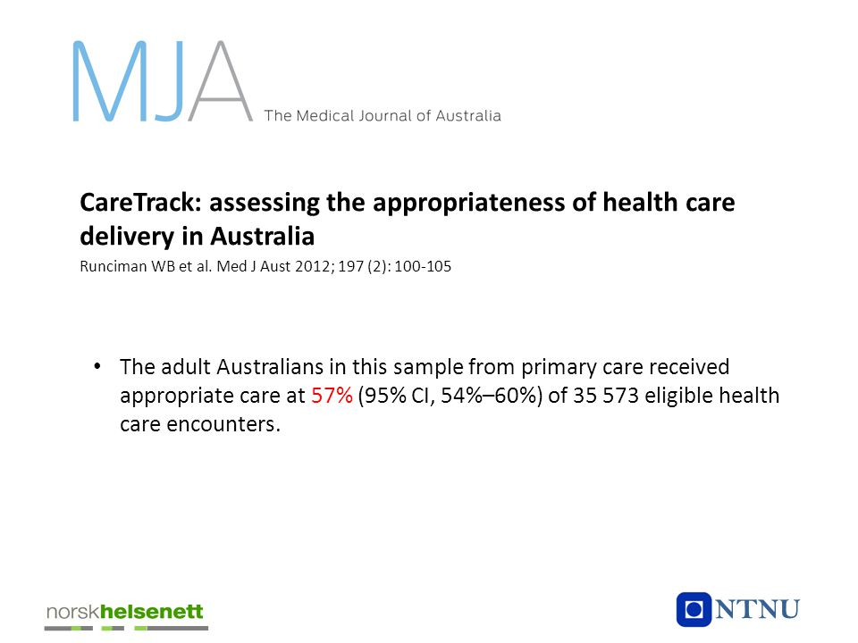 CareTrack: assessing the appropriateness of health care delivery in Australia Runciman WB et al. Med J Aust 2012; 197 (2): 100-105 • The adult Austral