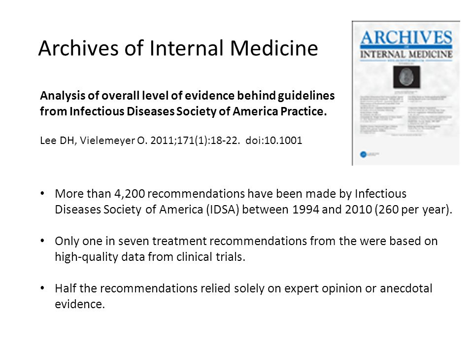 Archives of Internal Medicine • More than 4,200 recommendations have been made by Infectious Diseases Society of America (IDSA) between 1994 and 2010