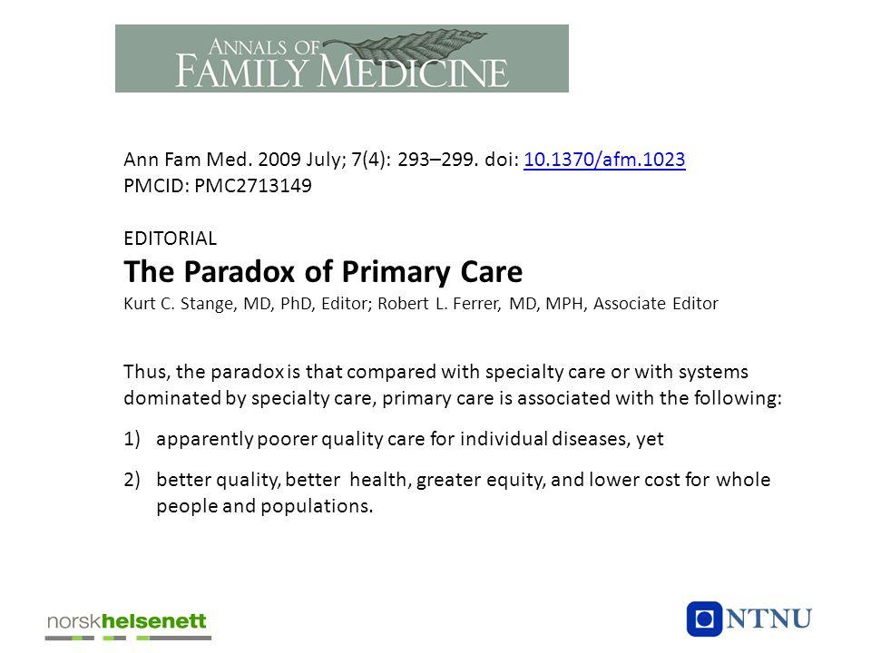 Ann Fam Med. 2009 July; 7(4): 293–299. doi: 10.1370/afm.102310.1370/afm.1023 PMCID: PMC2713149 EDITORIAL The Paradox of Primary Care Kurt C. Stange, M