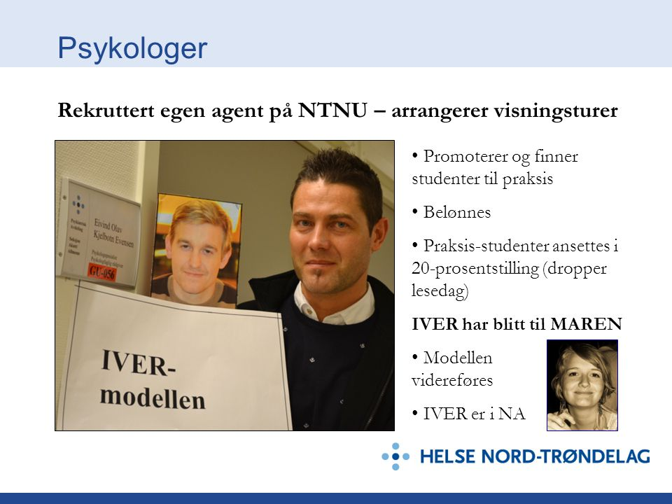 Psykologer Rekruttert egen agent på NTNU – arrangerer visningsturer • Promoterer og finner studenter til praksis • Belønnes • Praksis-studenter ansett