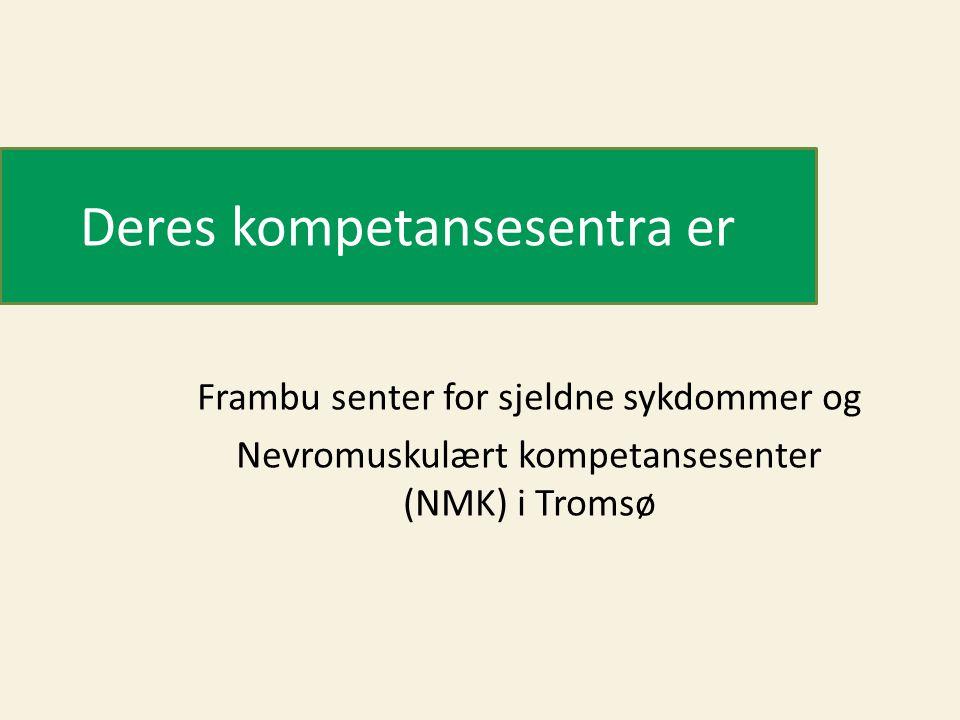 Deres kompetansesentra er Frambu senter for sjeldne sykdommer og Nevromuskulært kompetansesenter (NMK) i Tromsø