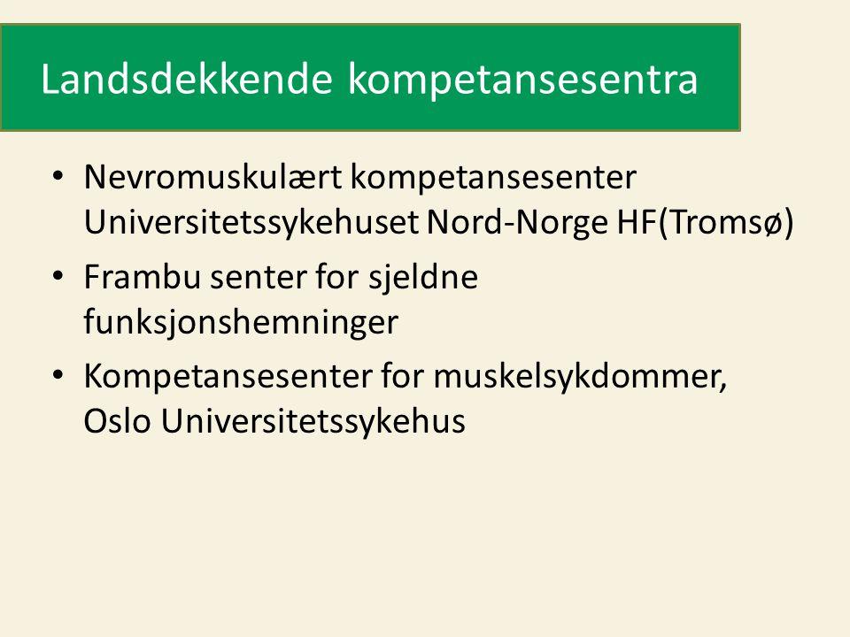 Landsdekkende kompetansesentra • Nevromuskulært kompetansesenter Universitetssykehuset Nord-Norge HF(Tromsø) • Frambu senter for sjeldne funksjonshemninger • Kompetansesenter for muskelsykdommer, Oslo Universitetssykehus