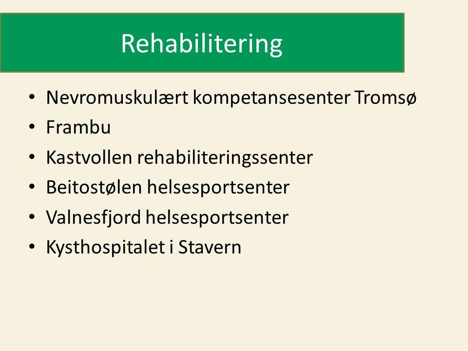 Rehabilitering • Nevromuskulært kompetansesenter Tromsø • Frambu • Kastvollen rehabiliteringssenter • Beitostølen helsesportsenter • Valnesfjord helsesportsenter • Kysthospitalet i Stavern