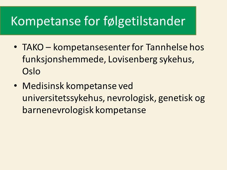 Kompetanse for følgetilstander • TAKO – kompetansesenter for Tannhelse hos funksjonshemmede, Lovisenberg sykehus, Oslo • Medisinsk kompetanse ved universitetssykehus, nevrologisk, genetisk og barnenevrologisk kompetanse