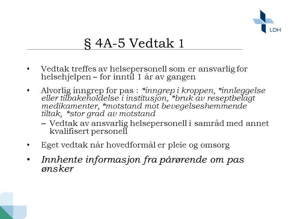 § 4A-5 Vedtak 1 • Vedtak treffes av helsepersonell som er ansvarlig for helsehjelpen – for inntil 1 år av gangen • Alvorlig inngrep for pas : *inngrep