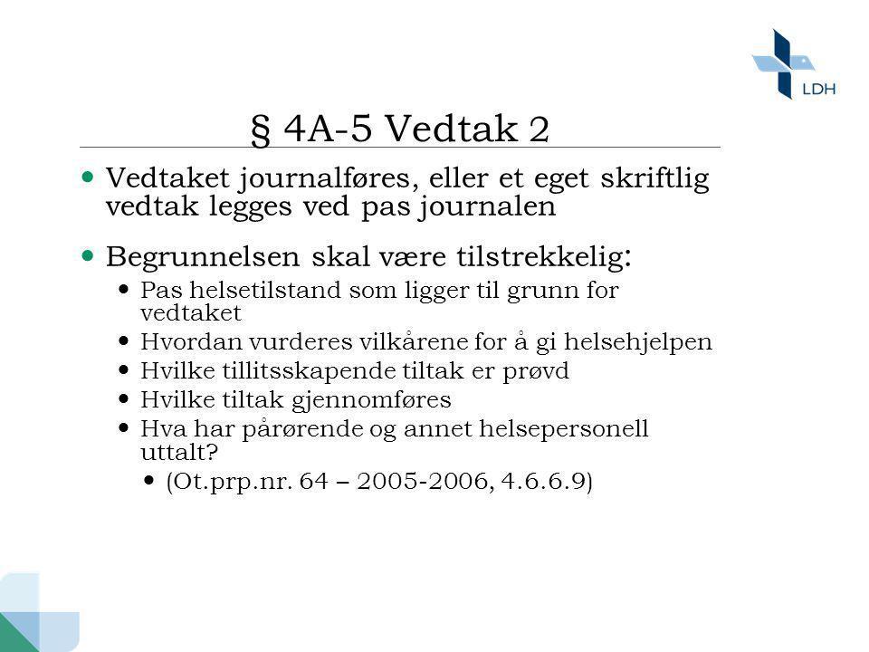§ 4A-5 Vedtak 2  Vedtaket journalføres, eller et eget skriftlig vedtak legges ved pas journalen  Begrunnelsen skal være tilstrekkelig :  Pas helset