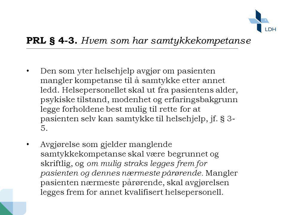 PRL § 4-3. Hvem som har samtykkekompetanse • Den som yter helsehjelp avgjør om pasienten mangler kompetanse til å samtykke etter annet ledd. Helsepers